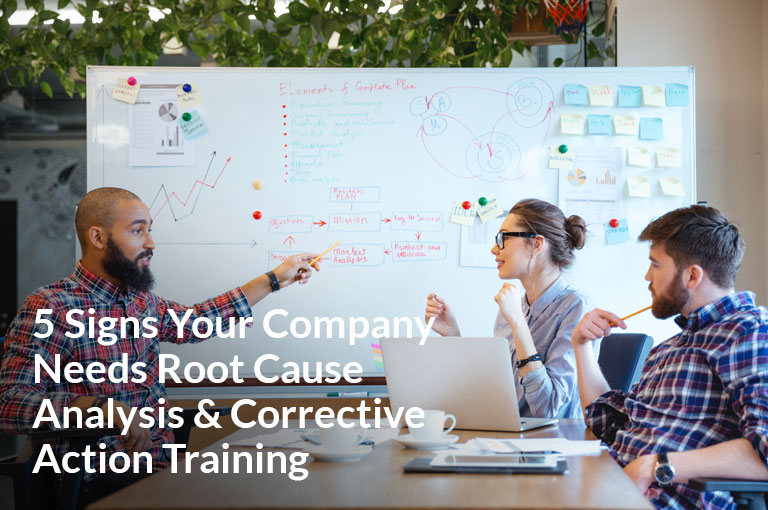 5 signs your company is in dire need of root cause analysis and corrective action training